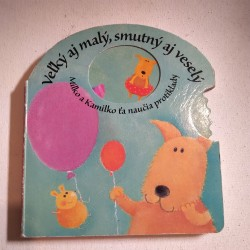 Veľký aj malý, smutný aj veselý - Milko a Kamilko ťa naučia protiklady