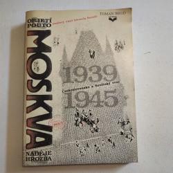 Moskva - objetí a pouto, naděje a hrozba. Československo a Sovětský svaz 1939-1945