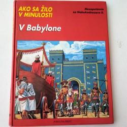 Ako sa žilo v minulosti - V Babylone. Mezopotámia za Nabukadnezara II.