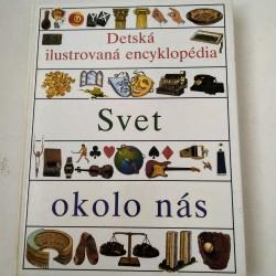 Detská ilustrovaná encyklopédia - Svet okolo nás IV.