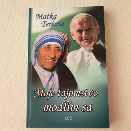 Matka Terézia: Moje tajomstvo - modlím sa