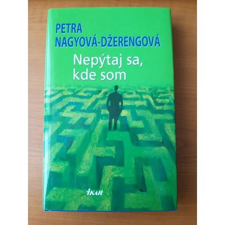 Džerengová Petra Nagyová – Nepýtaj sa, kde som