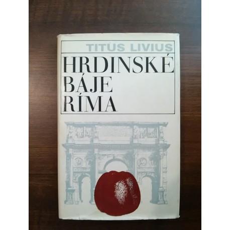 Titus Livius - Hrdinské báje Ríma